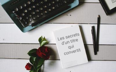 Les secrets d'un titre qui convertit (5 astuces infaillibles)
